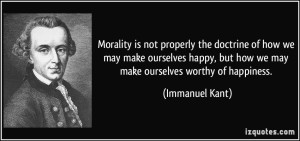 quote-morality-is-not-properly-the-doctrine-of-how-we-may-make-ourselves-happy-but-how-we-may-make-immanuel-kant-242568